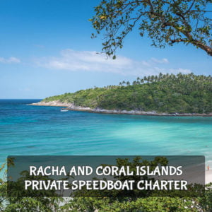 Racha and Coral Islands Speedboat Charter From Phuket (Private Tour)